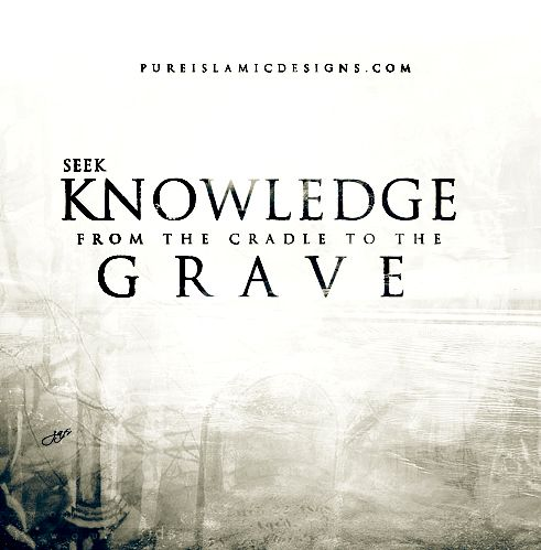 Seek Knowledge from the cradle to the grave